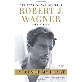 Pieces Of My Heart: A Life by Robert J. Wagner & Scott Eyman