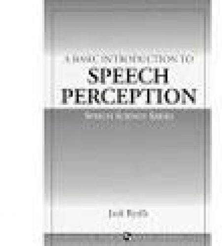 A Basic Introduction to Speech Perception (Speech Science Series) by Cengage Learning