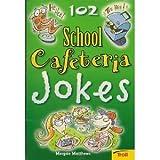 One Hundred Two School Cafeteria Jokes, Morgan Matthews, 0816726116