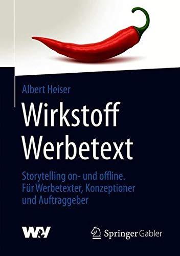 Wirkstoff Werbetext: Storytelling on- und offline. Für Werbetexter, Konzeptioner und Auftraggeber (German Edition)