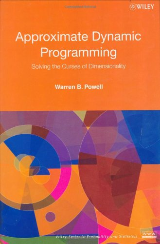 Approximate Dynamic Programming: Solving the Curses of Dimensionality (Wiley Series in Probability and Statistics)