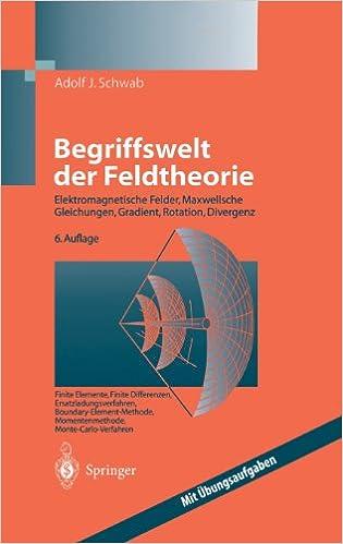 Begriffswelt Der Feldtheorie: Praxisnahe, Anschauliche Einf Hrung