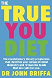 The True You Diet: The revolutionary diet programme that identifies your unique body chemistry and reveals the foods that are right for YOU