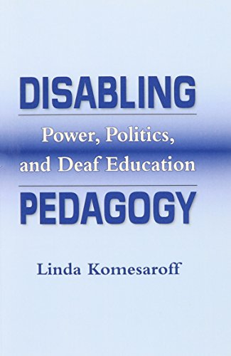 Disabling Pedagogy: Power, Politics, and Deaf Education