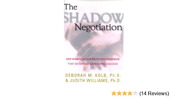 How Women Can Master the Hidden Agendas That Determine Bargaining Success The Shadow Negotiation