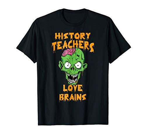 History Teachers Love Brains Halloween Costume T-Shirt -