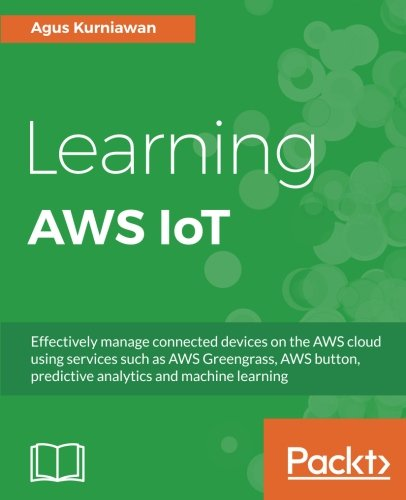 Learning AWS IoT: Effectively manage connected devices on th
