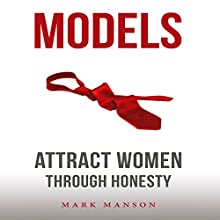 Models: Attract Women Through Honesty Audiobook by Mark Manson Narrated by Austin Rising