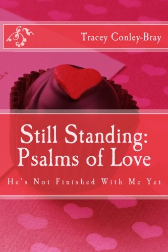Still Standing: Psalms of Love: He's Not Finished with me yet-Poems for the Broken Hearted (He Loves Me He Loves Me Not Poem)