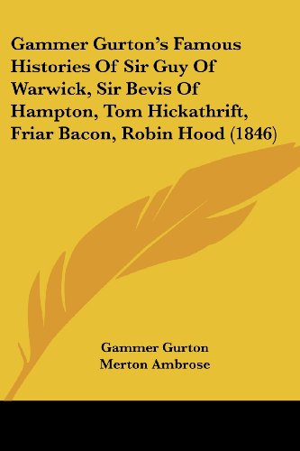 Gammer Gurton's Famous Histories Of Sir Guy Of Warwick, Sir Bevis Of Hampton, Tom Hickathrift, Friar Bacon, Robin Hood (1846)