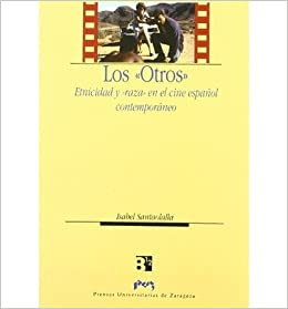 Los Otros Etnicidad Y Raza En El Cine Espa Nol Contemporaneo Hardback English Spanish Common By Author Isabel Santaolalla Ram N 0884115459201 Books