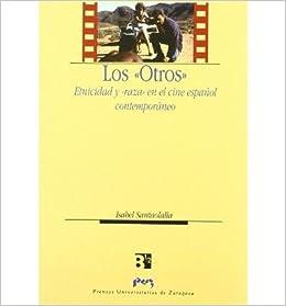 Los Otros Etnicidad Y Raza En El Cine Espa Nol Contemporaneo Hardback English Spanish Common By Author Isabel Santaolalla Ram N 0884115459201 Books