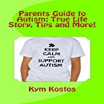 Parents Guide to Autism: True Life Story, Tips and More! | Kym Kostos