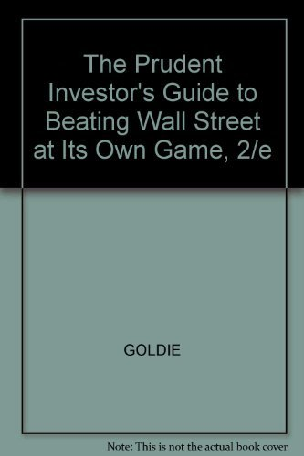 The Prudent Investor's Guide to Beating Wall Street at Its Own Game, 2/e by GOLDIE (1999-01-21)