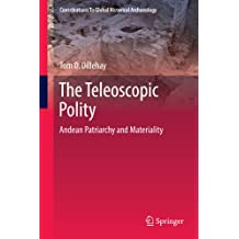 The Teleoscopic Polity: Andean Patriarchy and Materiality (Contributions To Global Historical Archaeology Book 38) (English Edition)
