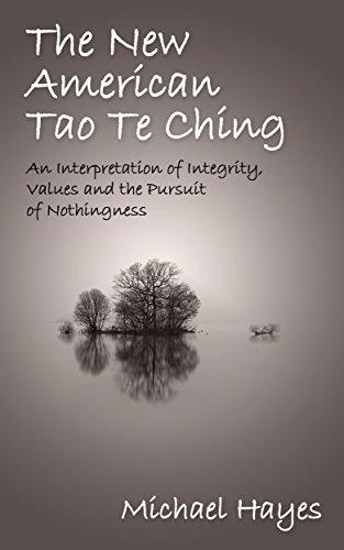 The New American Tao Te Ching: An Interpretation of Integrity, Values and the Pursuit of Nothingness