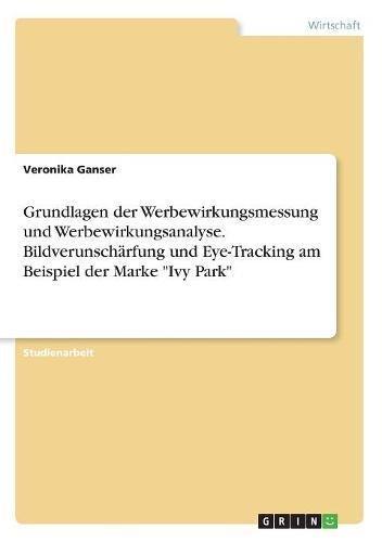 Download Grundlagen Der Werbewirkungsmessung Und Werbewirkungsanalyse. Bildverunscharfung Und Eye-Tracking Am Beispiel Der Marke Ivy Park (German Edition) ebook
