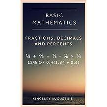 Basic Mathematics: Fractions Decimals and Percents