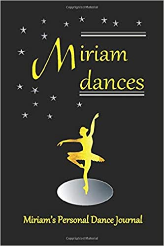 Miriam Dances: Miriams Personal Dance Journal (Personalised ...