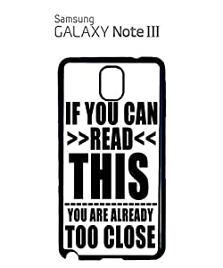 If You Can Read This You Are Already Too Close Mobile Cell Phone Case Samsung Note 3 Black
