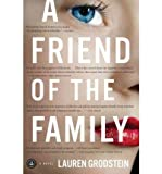img - for [ A Friend of the Family [ A FRIEND OF THE FAMILY ] By Grodstein, Lauren ( Author )Nov-09-2010 Paperback by Grodstein, Lauren ( Author ) Nov-2010 Paperback ] book / textbook / text book