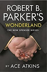 Robert B. Parker's Wonderland: The New Spenser Novel by Atkins, Ace (2014) Paperback