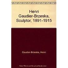 Henri Gaudier-Brzeska, Sculptor, 1891-1915