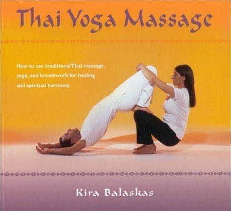 Thai Yoga Massage: How to use Traditional Thai Massage, Yoga ...