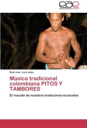 Música tradicional colombiana PITOS Y TAMBORES: El rescate de nuestras tradiciones musicales (Spanish Edition)