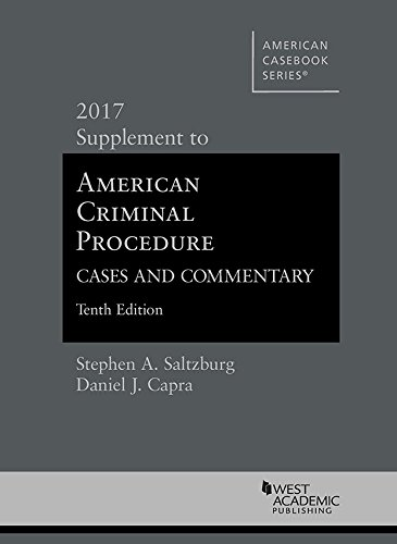 American Criminal Procedure, Cases and Commentary, 2017 Supplement (American Casebook Series)
