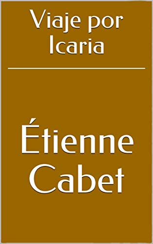 Viaje por Icaria eBook: Étienne Cabet, Francisco José Orellana: Amazon.com.mx: Tienda Kindle