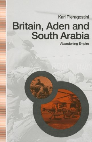 Britain, Aden and South Arabia: Abandoning Empire by Karl Pieragostini