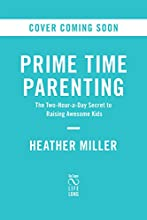 Prime Time Parenting: The Two-Hour-a-Day Secret to Raising Awesome Kids