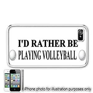 I'd Rather Be Playing Volleyball Apple Iphone 4 4s Case Cover White