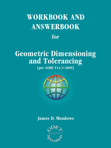 WORKBOOK AND ANSWERBOOK for Geometric Dimensioning and Tolerancing per ASME Y145 2009