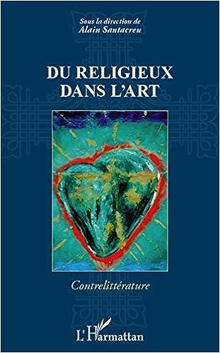 Du Religieux Dans L Art Amazon Fr Alain Santacreu Livres
