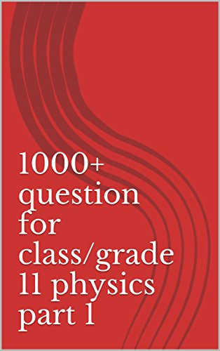 1000+ question for class/grade 11 physics part 1
