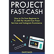 Project Fast Cash: How to Go from Beginner to $1,000 Per Month from Fiverr Services and Instagram Ecommerce