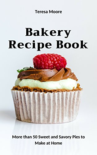 Bakery Recipe Book:  More than 50 Sweet and Savory Pies to Make at Home (Quick and Easy Natural Food Book 86) ()