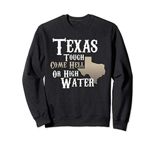 Texas Tough Come Hell Or High Water Sweatshirt