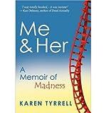 { [ ME AND HER: A MEMOIR OF MADNESS ] } Tyrrell, Karen ( AUTHOR ) Apr-01-2012 Paperback