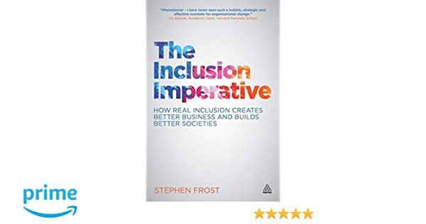 The Inclusion Imperative: How Real Inclusion Creates Better