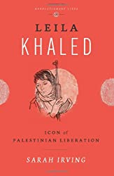 Leila Khaled: Icon of Palestinian Liberation (Revolutionary Lives)