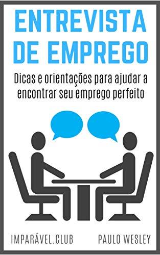 Entrevista de Emprego: Dicas e Orientações Para Ajudar a Encontrar Seu Emprego Perfeito (Imparavel.club Livro 37)