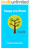 happy are those: ancient wisdom for modern life