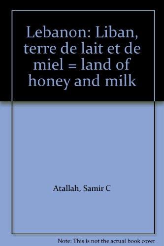 Lebanon: Liban, terre de lait et de miel = land of honey and milk