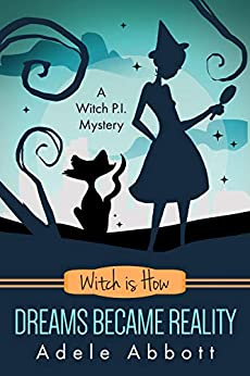 Witch Is How Dreams Became Reality (A Witch P.I. Mystery Book 32) by [Abbott, Adele]