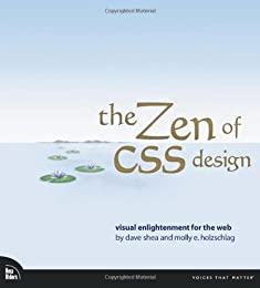 The Zen of CSS Design: Visual Enlightenment for the Web (Voices That Matter)