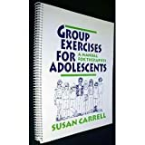 Group Exercises for Adolescents : A Manual for Therapists, Carrell, Susan, 0803952929