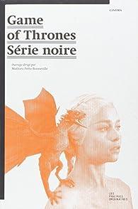 Game of thrones : série noire par Mathieu Potte-Bonneville